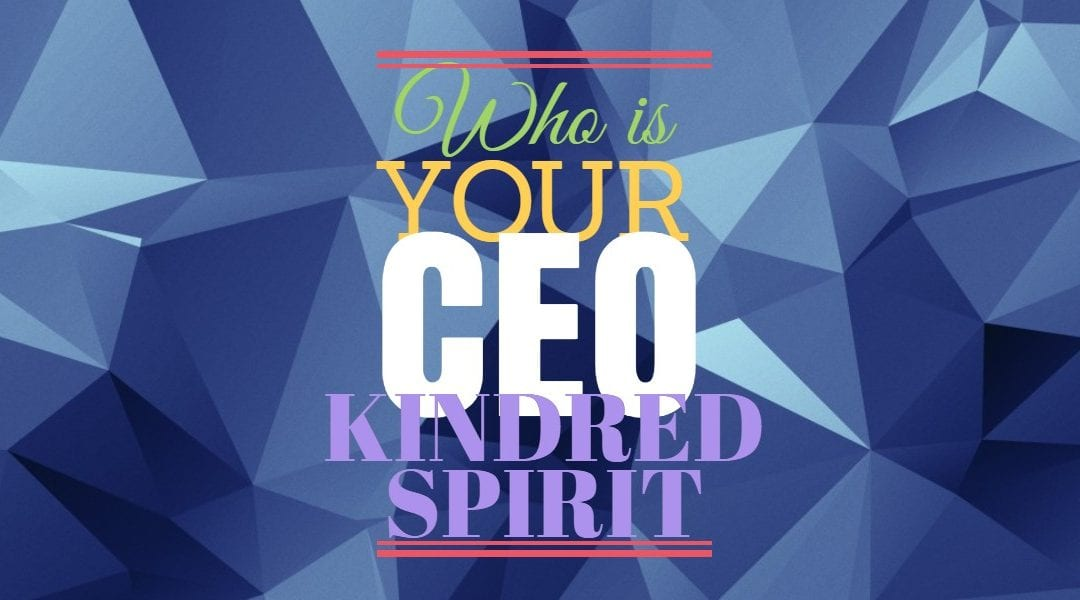 Who is YOUR CEO Kindred Spirit?