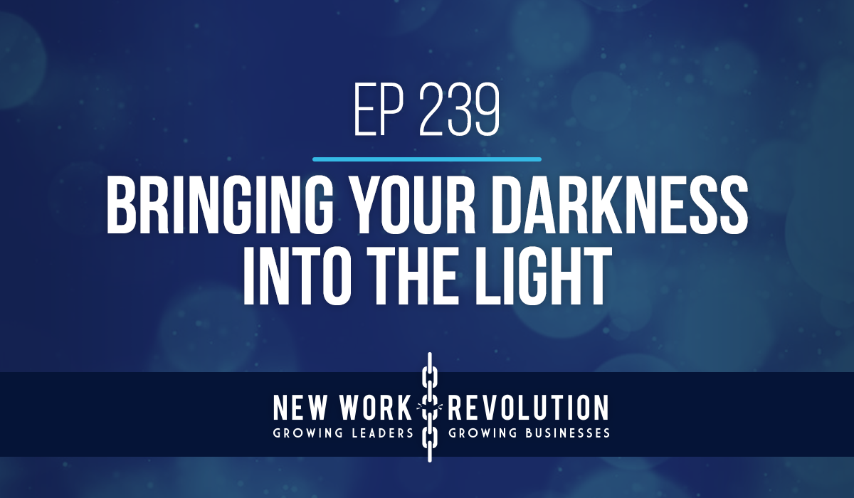 Ep 239- Bringing Your Darkness Into the Light