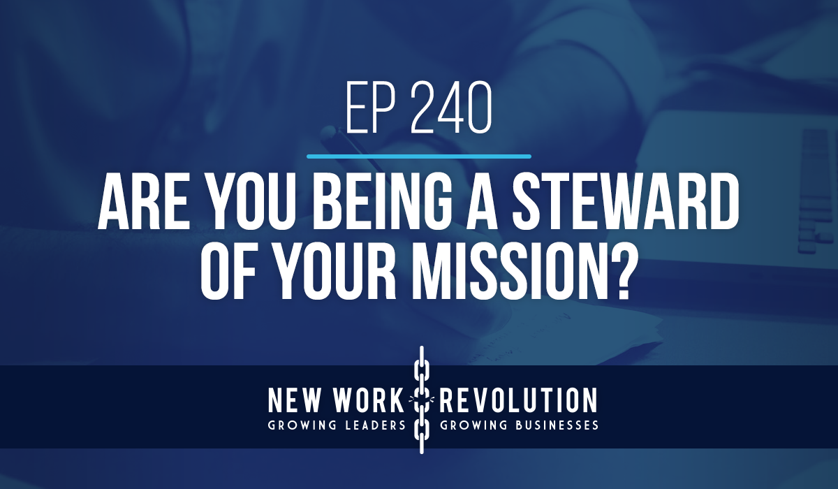 Ep 240- Are You Being a Steward of Your Mission