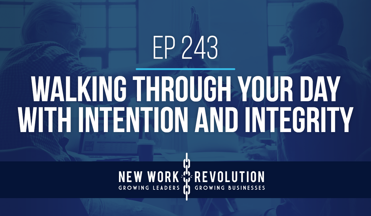 Ep 243- Walking Through Your Day With Intention and Integrity