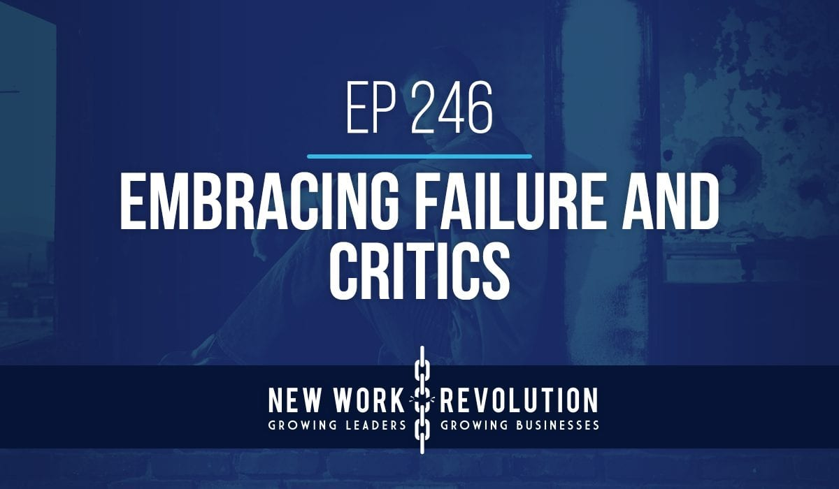 Ep 246- Embracing Failure and Critics
