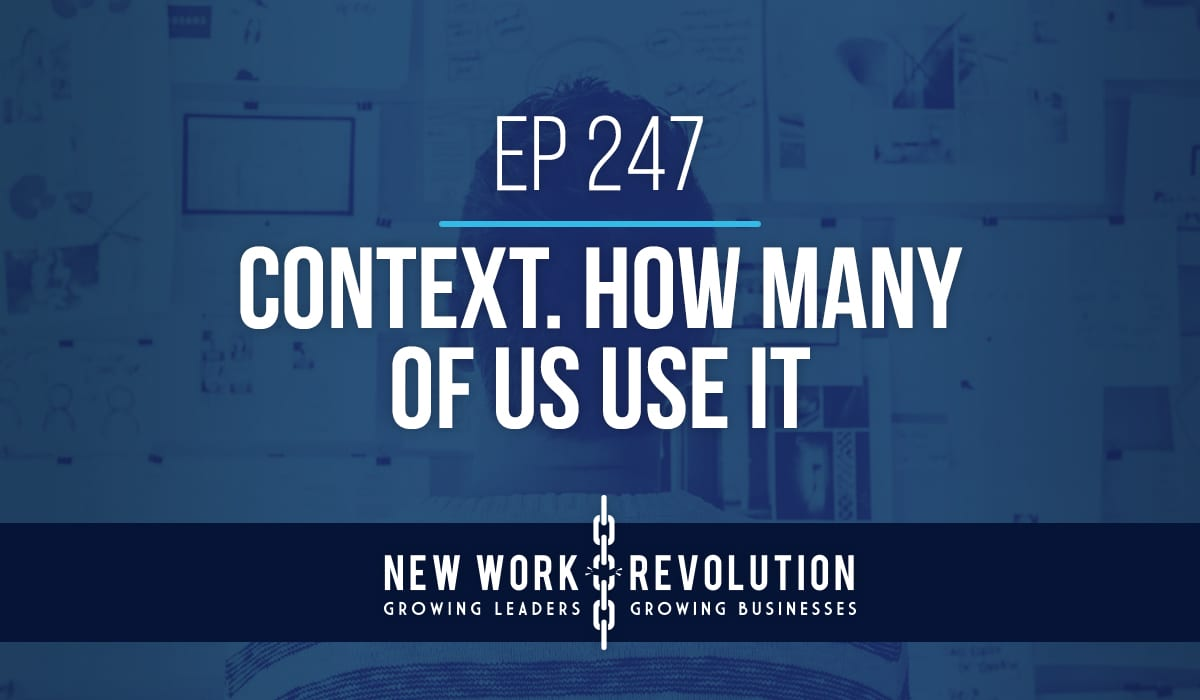 Ep 247- Context. How Many Of Us Use It?