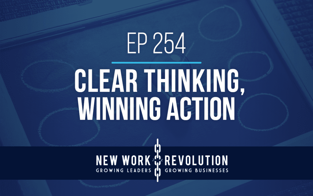 Ep 254- Clear Thinking, Winning Action
