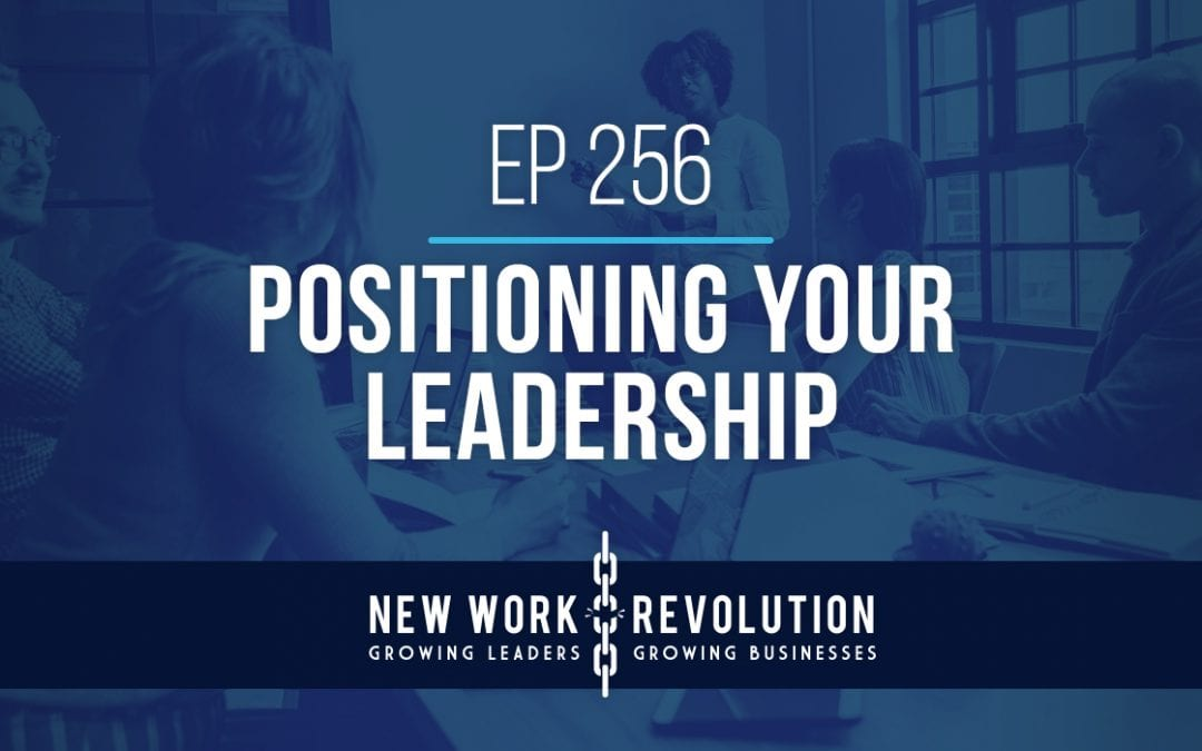 Ep 256- Positioning Your Leadership