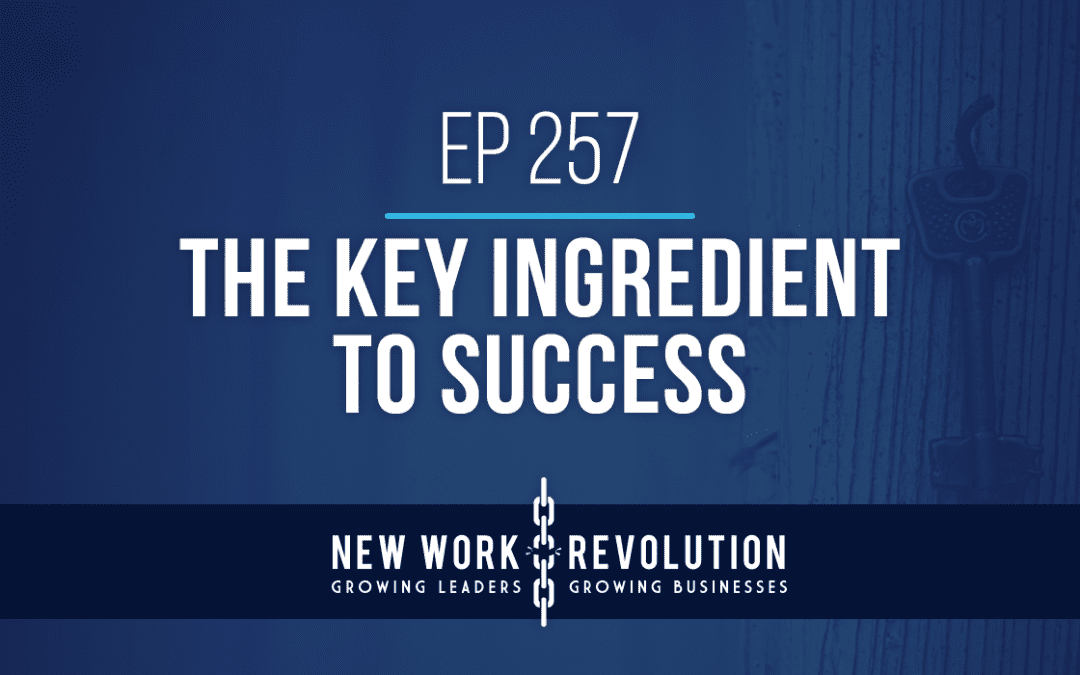 Ep 257- The Key Ingredient to Success