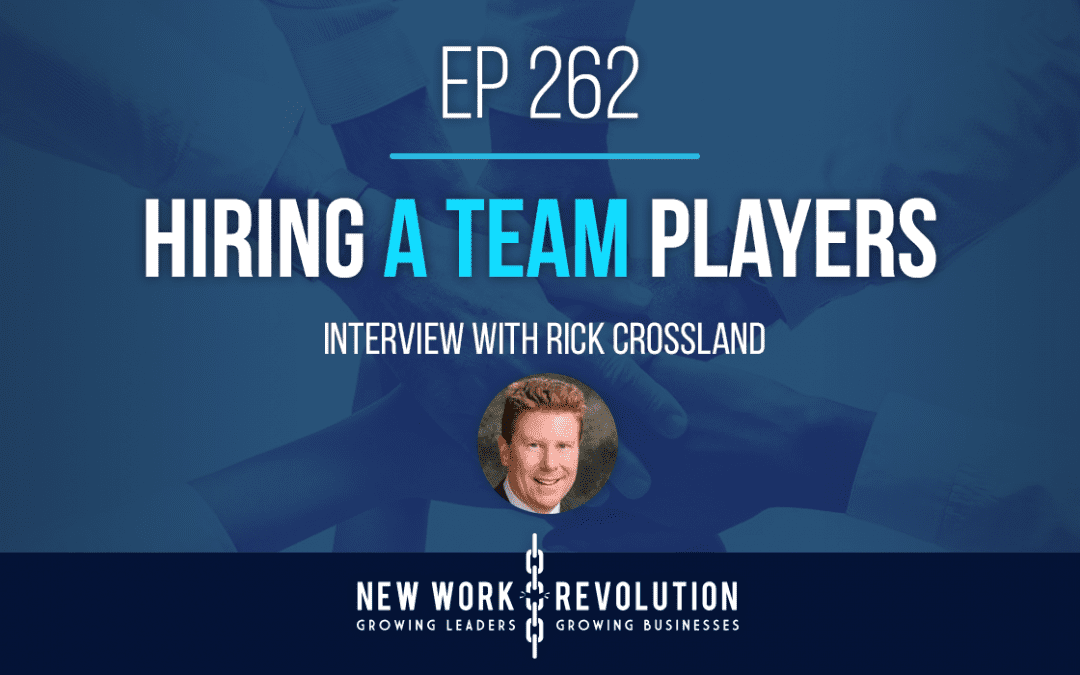 Ep 262- Hiring A Team Players Interview Rick Crossland